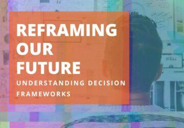 Understanding decision frameworks